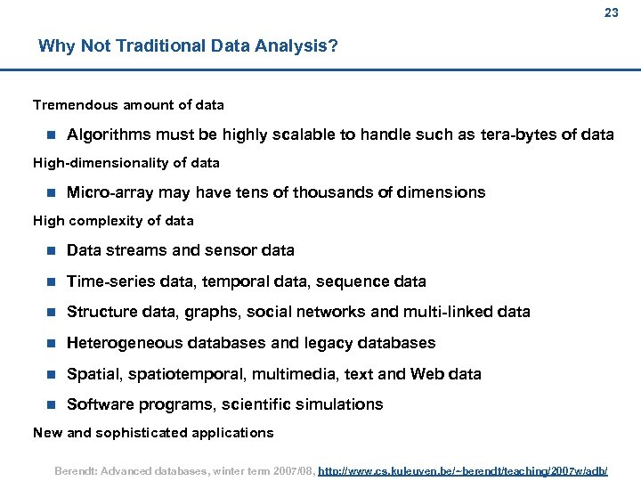 23 Why Not Traditional Data Analysis? Tremendous amount of data n Algorithms must be
