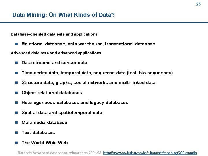 25 Data Mining: On What Kinds of Data? Database-oriented data sets and applications n