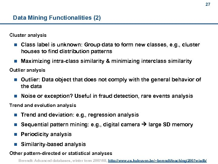27 Data Mining Functionalities (2) Cluster analysis n Class label is unknown: Group data