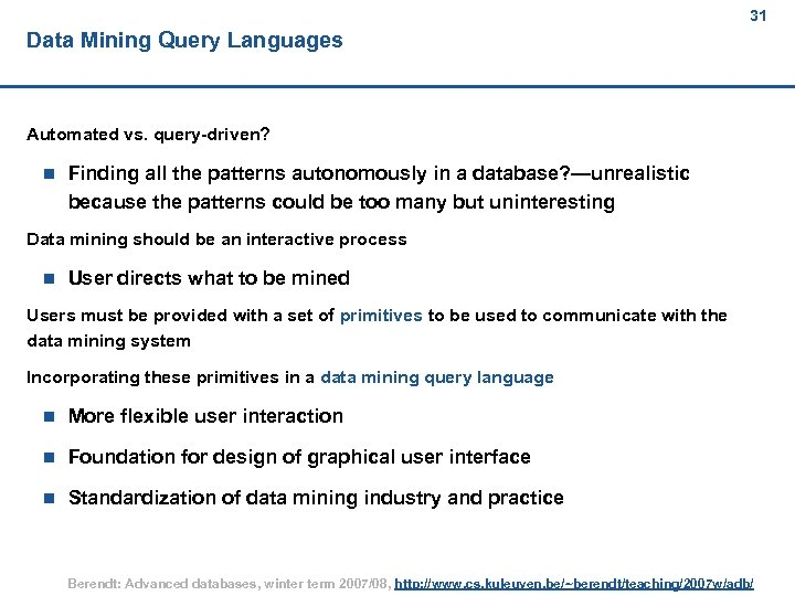 31 Data Mining Query Languages Automated vs. query-driven? n Finding all the patterns autonomously