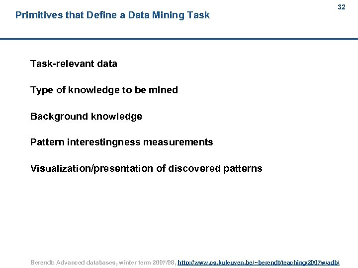 Primitives that Define a Data Mining Task 32 Task-relevant data Type of knowledge to