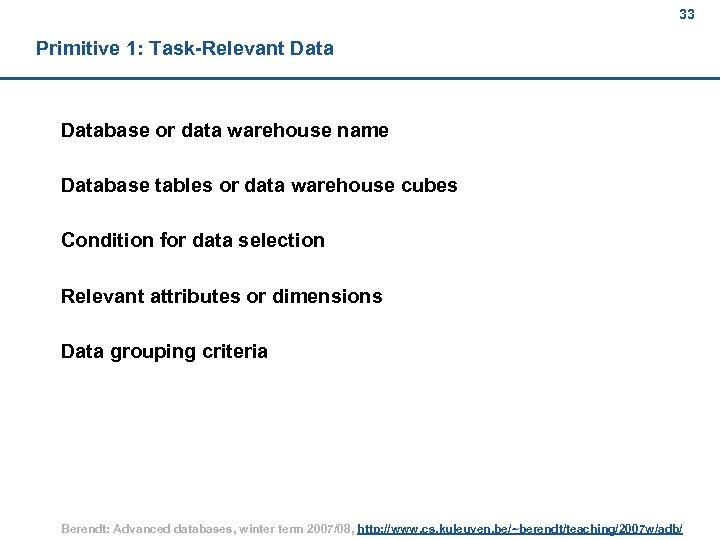 33 Primitive 1: Task-Relevant Database or data warehouse name Database tables or data warehouse