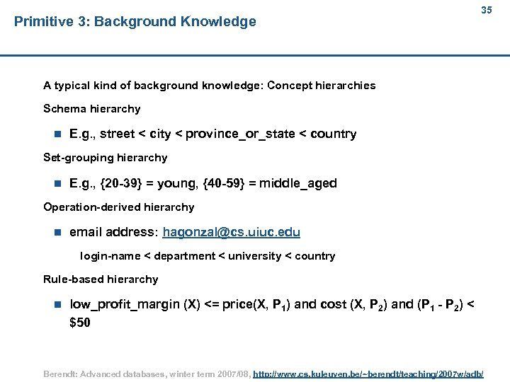 Primitive 3: Background Knowledge 35 A typical kind of background knowledge: Concept hierarchies Schema