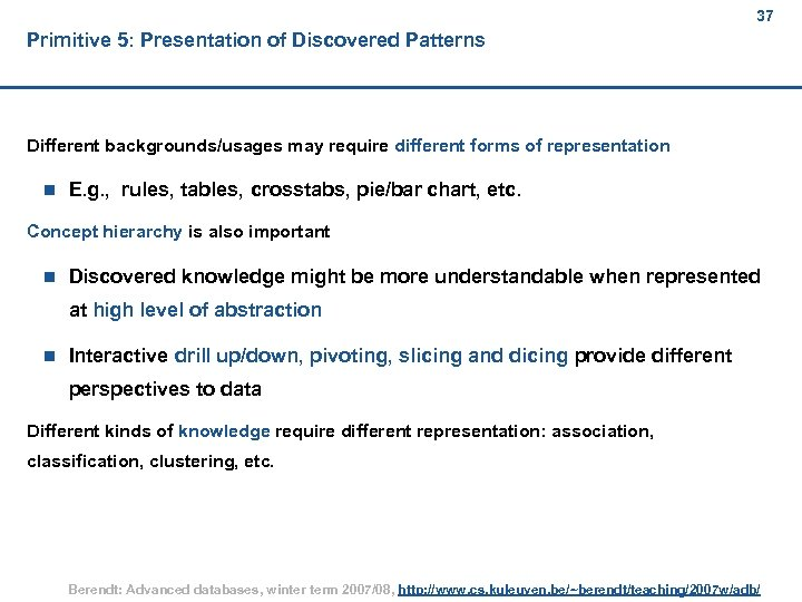 37 Primitive 5: Presentation of Discovered Patterns Different backgrounds/usages may require different forms of
