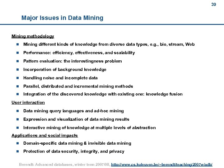 39 Major Issues in Data Mining methodology n Mining different kinds of knowledge from