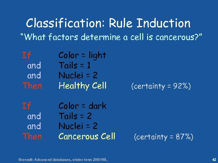 "42 Classification: Rule Induction ""What factors determine a cell is cancerous? "" If and"