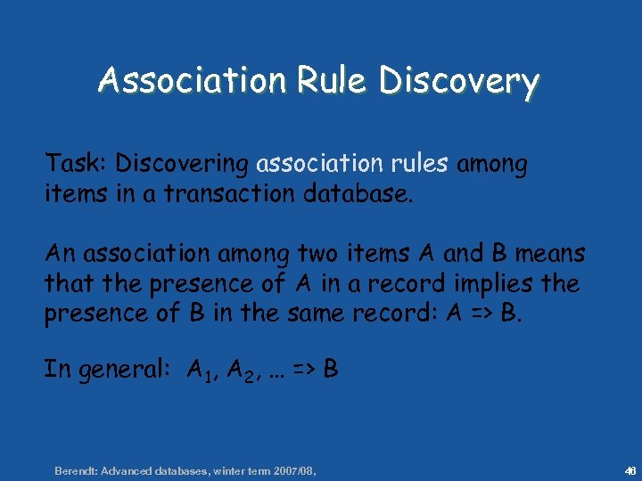 46 Association Rule Discovery Task: Discovering association rules among items in a transaction database.