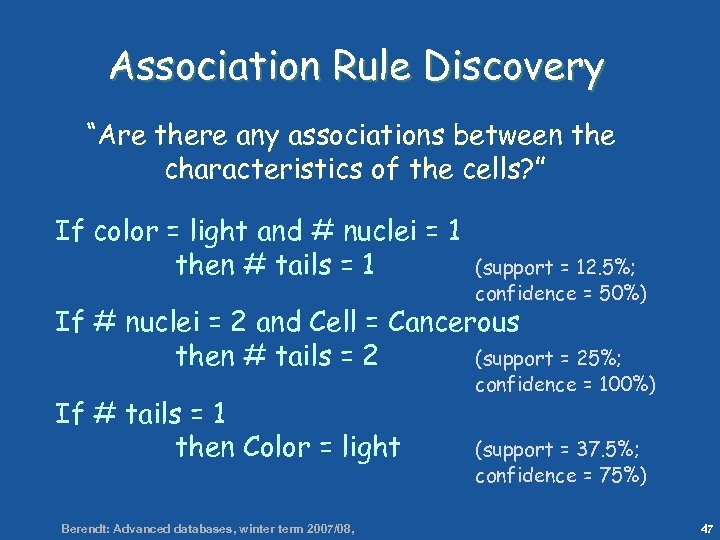 "47 Association Rule Discovery ""Are there any associations between the characteristics of the cells?"