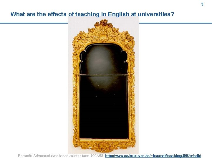 5 What are the effects of teaching in English at universities? Berendt: Advanced databases,
