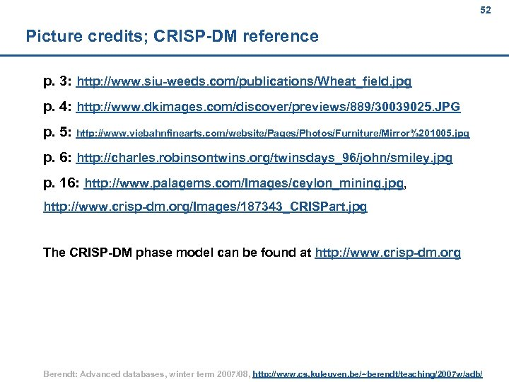 52 Picture credits; CRISP-DM reference p. 3: http: //www. siu-weeds. com/publications/Wheat_field. jpg p. 4: