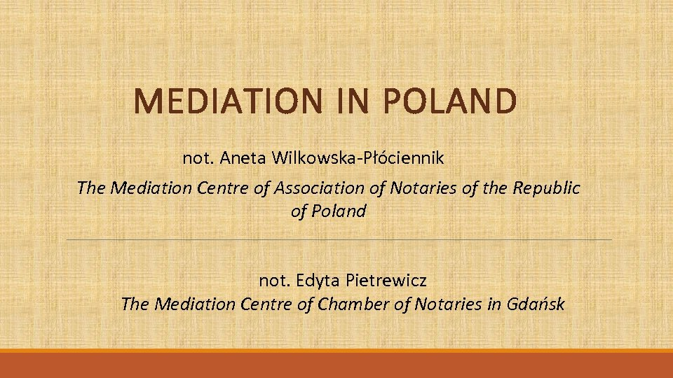 MEDIATION IN POLAND not. Aneta Wilkowska-Płóciennik The Mediation Centre of Association of Notaries of
