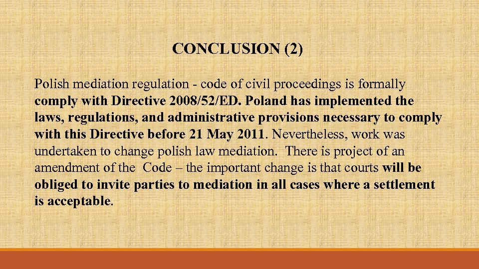 CONCLUSION (2) Polish mediation regulation - code of civil proceedings is formally comply with