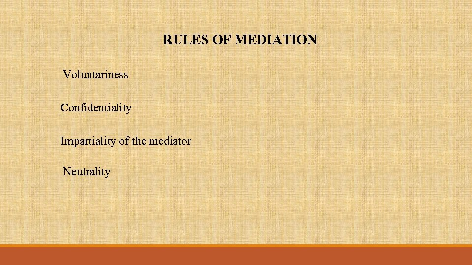 RULES OF MEDIATION Voluntariness Confidentiality Impartiality of the mediator Neutrality