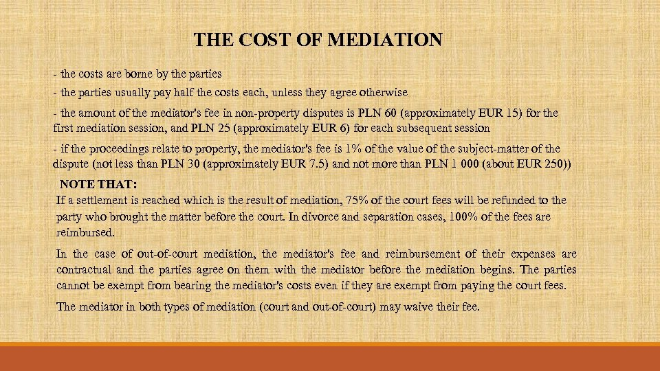 THE COST OF MEDIATION - the costs are borne by the parties - the