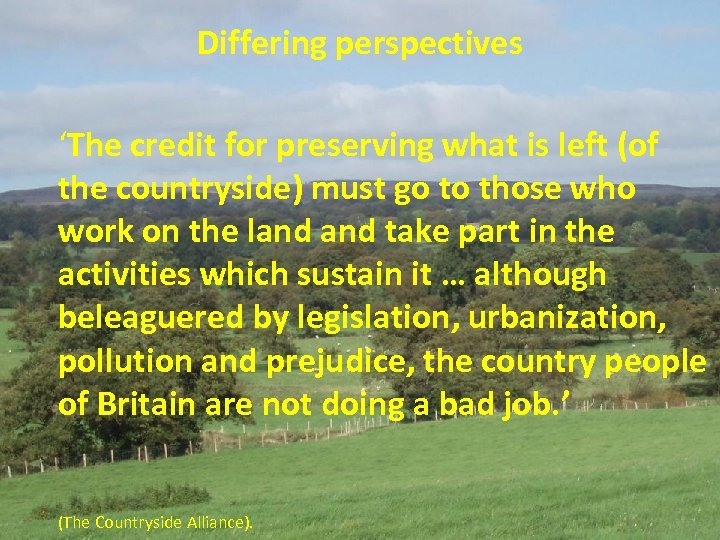 Differing perspectives 'The credit for preserving what is left (of the countryside) must go