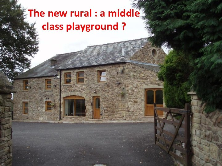 The new rural : a middle class playground ?