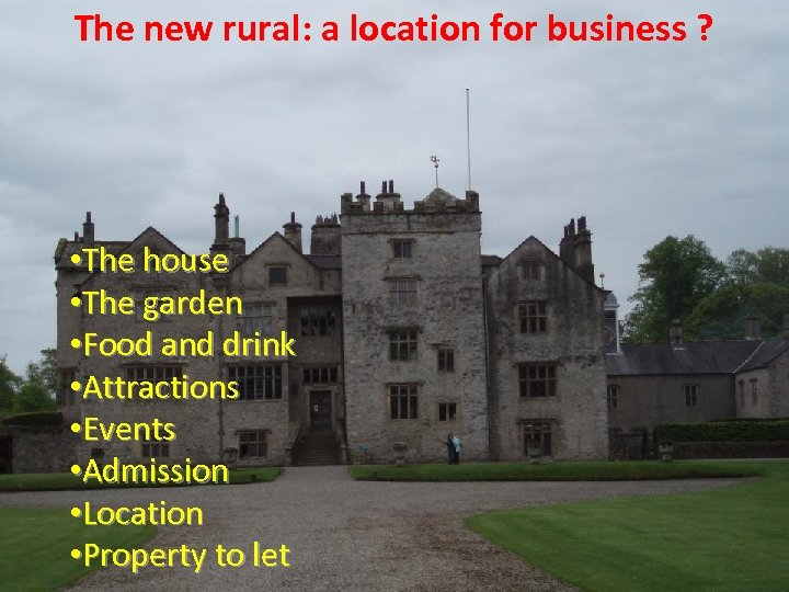 The new rural: a location for business ? • The house • The garden