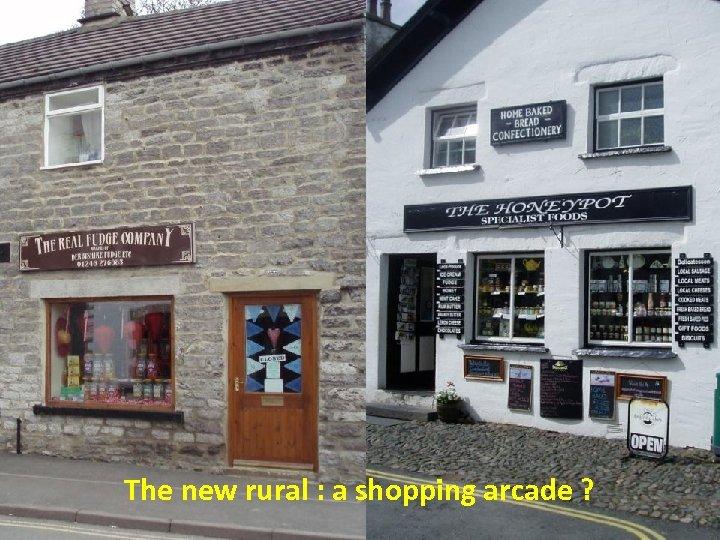 The new rural : a shopping arcade ?