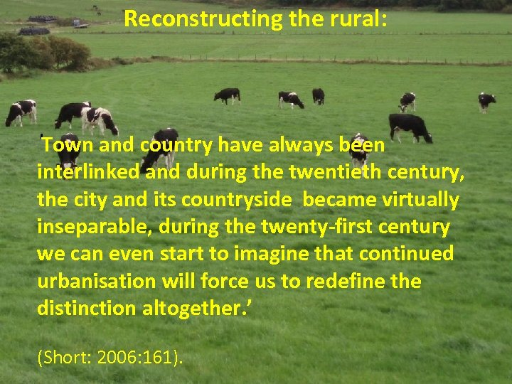 Reconstructing the rural: 'Town and country have always been interlinked and during the twentieth