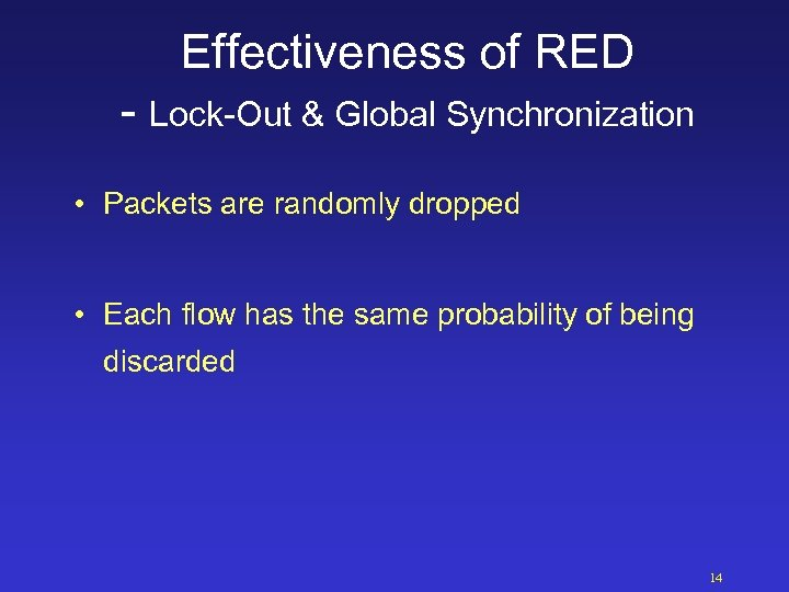 Effectiveness of RED - Lock-Out & Global Synchronization • Packets are randomly dropped •
