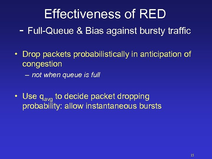 Effectiveness of RED - Full-Queue & Bias against bursty traffic • Drop packets probabilistically