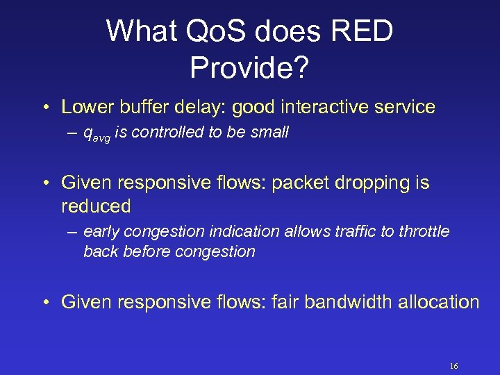 What Qo. S does RED Provide? • Lower buffer delay: good interactive service –