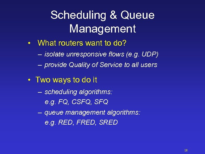 Scheduling & Queue Management • What routers want to do? – isolate unresponsive flows