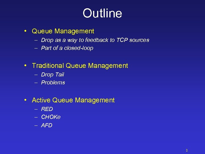 Outline • Queue Management – Drop as a way to feedback to TCP sources