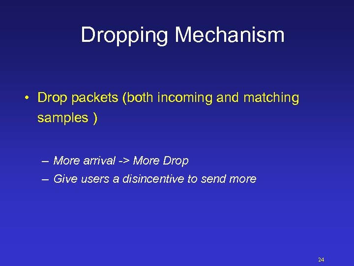 Dropping Mechanism • Drop packets (both incoming and matching samples ) – More arrival