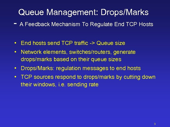 Queue Management: Drops/Marks - A Feedback Mechanism To Regulate End TCP Hosts • End