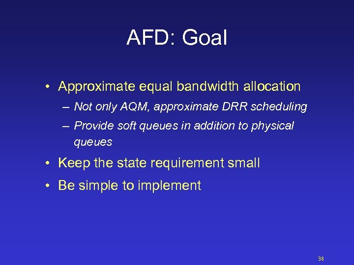 AFD: Goal • Approximate equal bandwidth allocation – Not only AQM, approximate DRR scheduling
