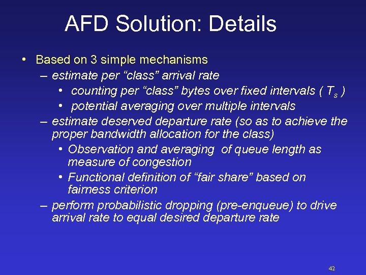 "AFD Solution: Details • Based on 3 simple mechanisms – estimate per ""class"" arrival"