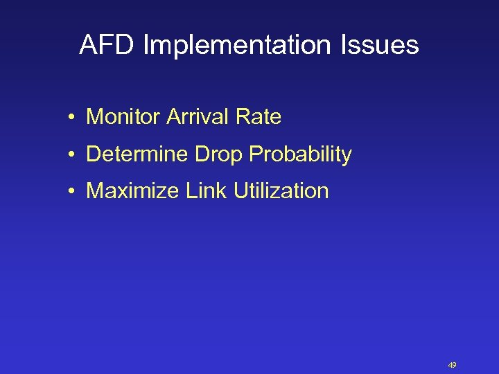 AFD Implementation Issues • Monitor Arrival Rate • Determine Drop Probability • Maximize Link