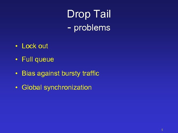Drop Tail - problems • Lock out • Full queue • Bias against bursty