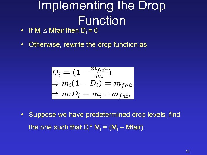 Implementing the Drop Function • If Mi Mfair then Di = 0 • Otherwise,