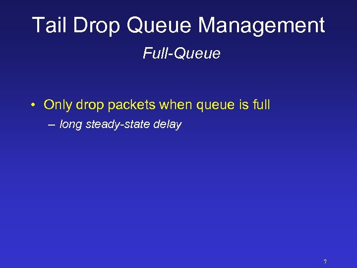 Tail Drop Queue Management Full-Queue • Only drop packets when queue is full –