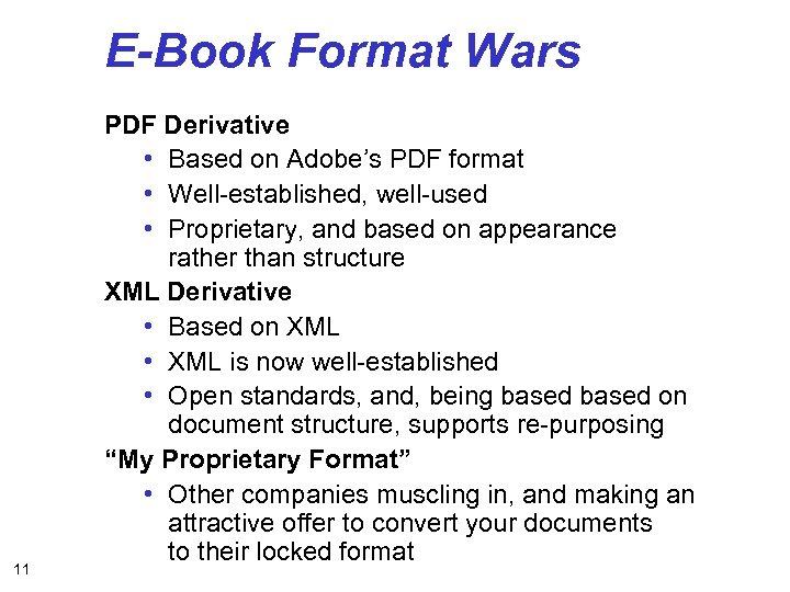 E-Book Format Wars 11 PDF Derivative • Based on Adobe's PDF format • Well-established,