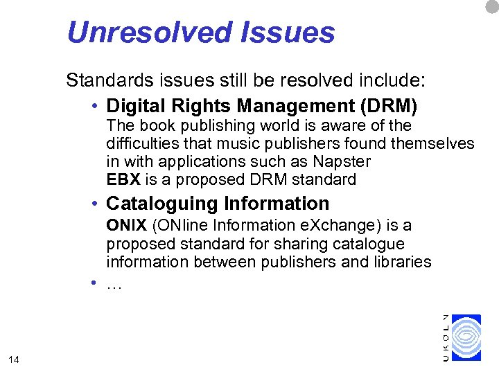 Unresolved Issues Standards issues still be resolved include: • Digital Rights Management (DRM) The