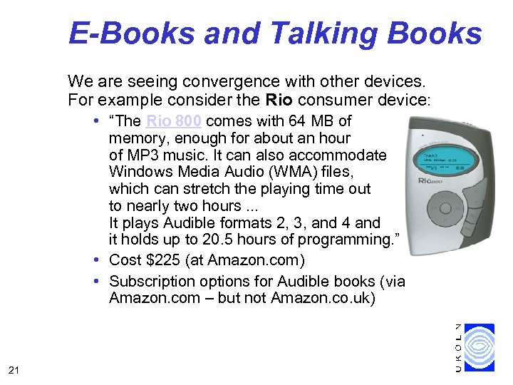 E-Books and Talking Books We are seeing convergence with other devices. For example consider