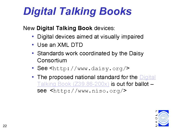 Digital Talking Books New Digital Talking Book devices: • Digital devices aimed at visually