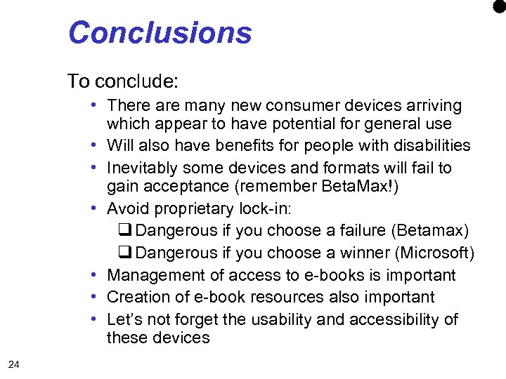 Conclusions To conclude: • There are many new consumer devices arriving which appear to