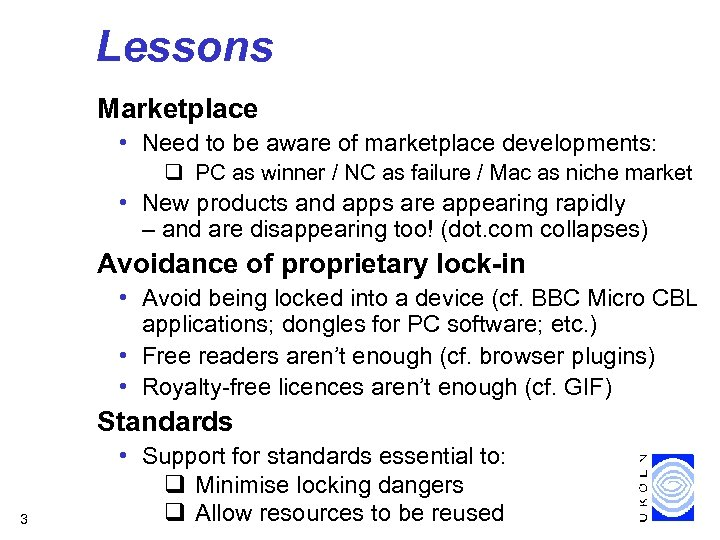 Lessons Marketplace • Need to be aware of marketplace developments: q PC as winner