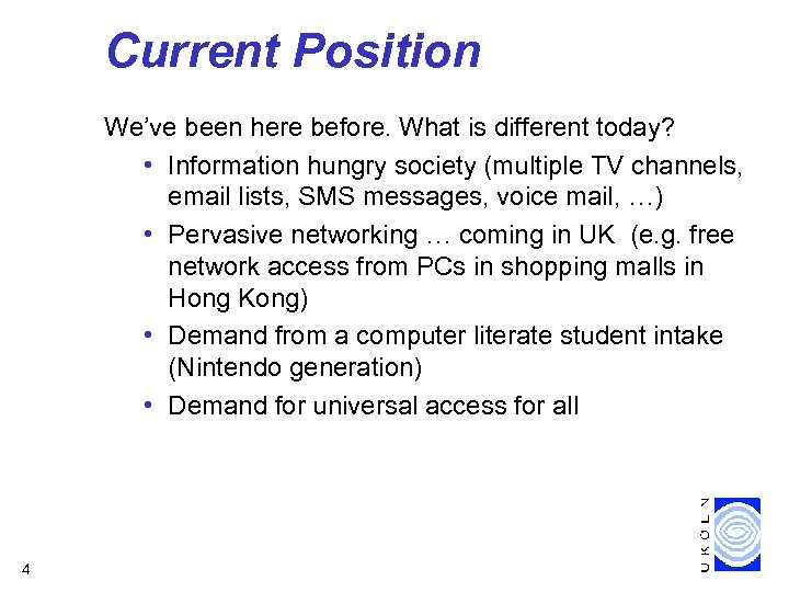 Current Position We've been here before. What is different today? • Information hungry society