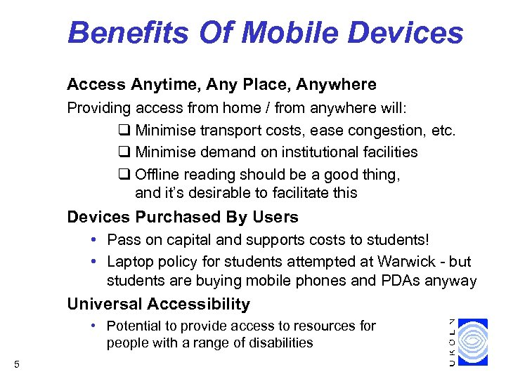 Benefits Of Mobile Devices Access Anytime, Any Place, Anywhere Providing access from home /