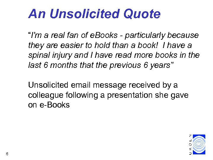 """An Unsolicited Quote """"I'm a real fan of e. Books - particularly because they"""