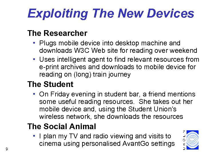 Exploiting The New Devices The Researcher • Plugs mobile device into desktop machine and