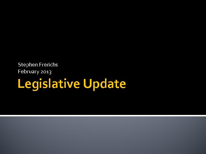 Stephen Frerichs February 2013 Legislative Update