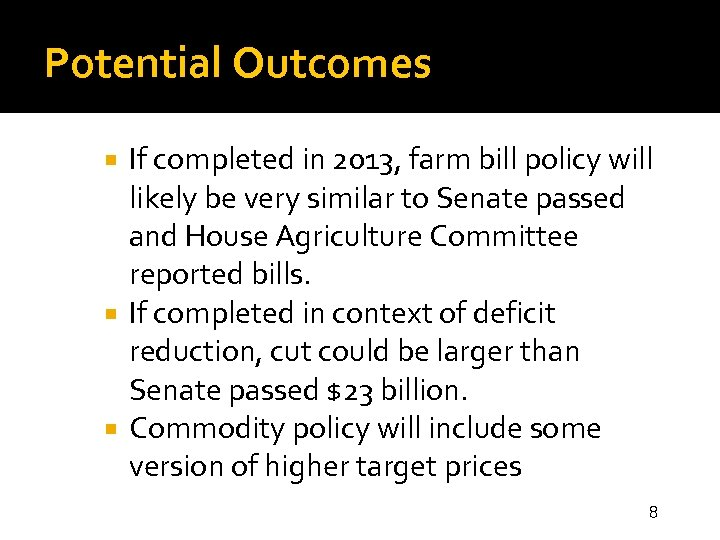 Potential Outcomes If completed in 2013, farm bill policy will likely be very similar