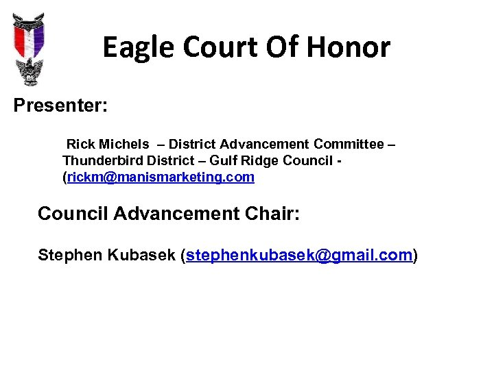 Eagle Court Of Honor Presenter: Rick Michels – District Advancement Committee – Thunderbird District