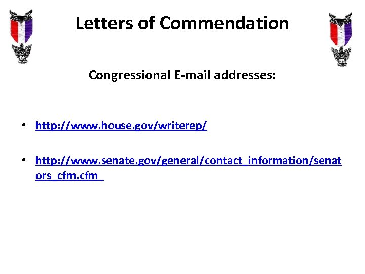 Letters of Commendation Congressional E-mail addresses: • http: //www. house. gov/writerep/ • http: //www.